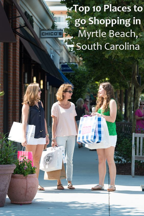 Check out the Top 10 Places to go Shopping in Myrtle Beach, South Carolina!