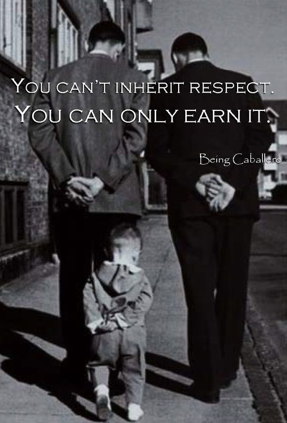 You can't inherit respect. You can only earn it. -Being Caballero-  Questioning the Term Patriarch, Becoming a Don