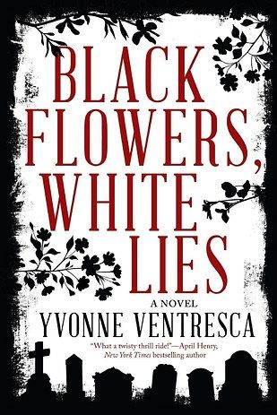 Black Flowers, White Lies, by Yvonne Ventresca   23 YA Books That, Without A…