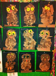 owl collage give children a piece of construction paper with an outline of an owl... give them torn pieces of brown (multi hue) paper to glue inside the outline, then have them glue two yellow circles & two black circles (eyes) then glue one orange triangle. Cute!