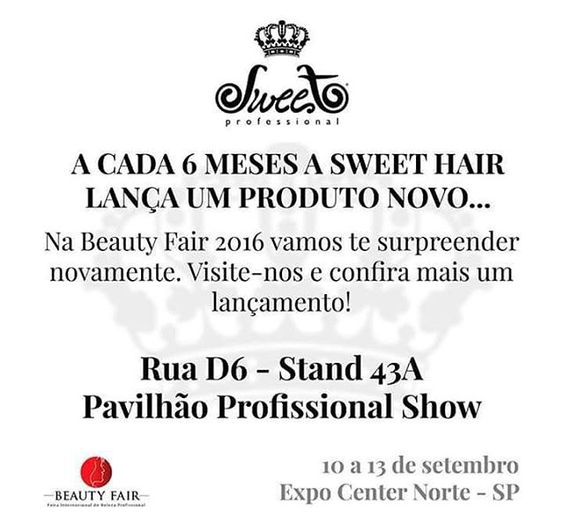 Vem para o universo Sweet...Beauty Fair 2016! <3 Rua D - Stand 43A Pavilhão Profissional Show Expo Center Norte - de 10 a 13 de setembro  #sweet #sweethair #sweetprofessional #beautyfair2016 #lançamentos #famíliathefirst #thefirstsweethair