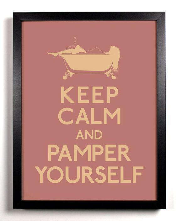 Keep Calm and Pamper Yourself