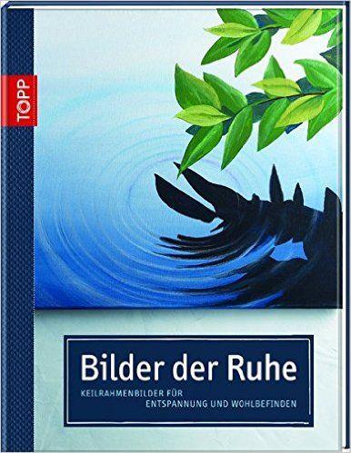 Bilder der Ruhe: Keilrahmenbilder für Entspannung und Wohlbefinden: Amazon.de: Helga Altmayer, Gecko Keck, Nathalie P. Strauss: Bücher