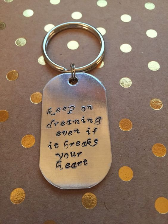 Hand stamped keychain with lyrics from the Eli Young Band. Keep on dreaming even if it breaks your heart.    Each pieces letters are stamped