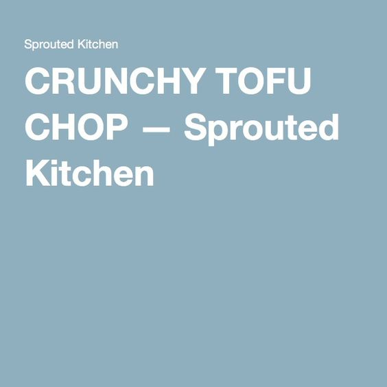 CRUNCHY TOFU CHOP — Sprouted Kitchen