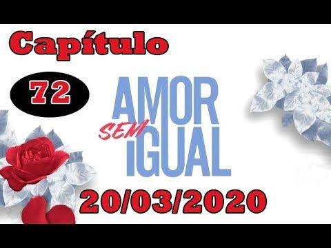 Amor Sem Igual 20 03 2020 Capitulo 72 Completo Hd Youtube Em