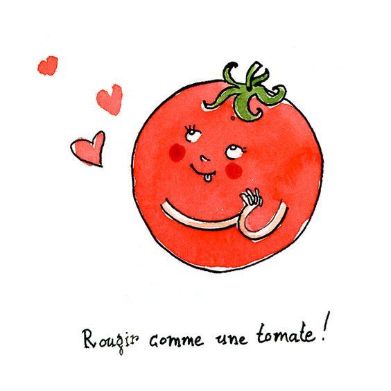 Rouge comme une tomate Cette expression est apparue dans les années 60 et fait référence à la couleur rouge des joues, lorsqu'une personne a une forte émotion : colère, timidité, sentiment amoureux.