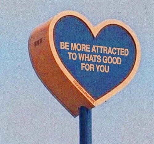 Be more attracted to whats good for you.