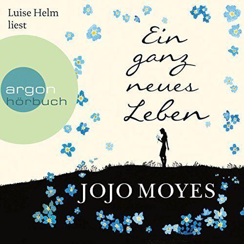 Rezension Ein Ganz Neues Leben Von Jojo Moyes Kerstins Kartenwerkstatt In 2020 Ein Ganz Neues Leben Horbuch Empfehlungen Horbuch