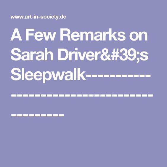 A Few Remarks on Sarah Driver's Sleepwalk--------------------------------------------