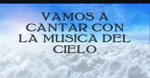Vamos A Cantar La Música Del Cielo En Espíritu Y En Verdad Música Cristiana Gratis Cantos Cristianos Musica