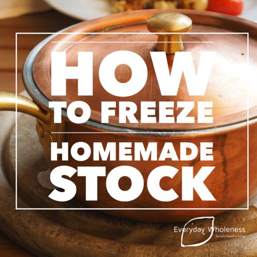 How to Freeze Homemade Stock — Everyday Wholeness