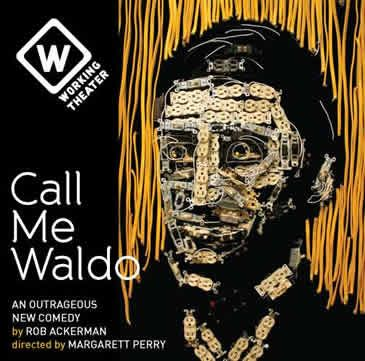 Working Theater presents the off-Broadway premiere of  Call Me Waldo, by Rob Ackerman; directed by Margarett Perry  February 14th – March 11th, 2012  **+