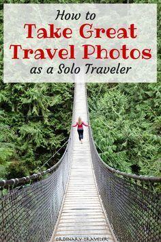 How to Take Great Travel Photos as a Solo Traveler - OrdinaryTraveler.com
