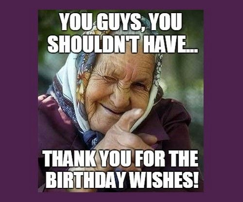 24 Funny Thank You Memes For Birthday Wishes Factory Memes Birthday Wishes Funny Funny Thank You Happy Birthday Wishes For Him