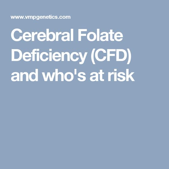 Cerebral Folate Deficiency (CFD) and who's at risk