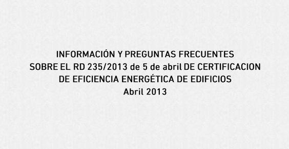 Desde el IDAE nos ofrecen una guía de Información y preguntas frecuentes del Real Decreto 235/2013 sobre la certificación energética de edificios.
