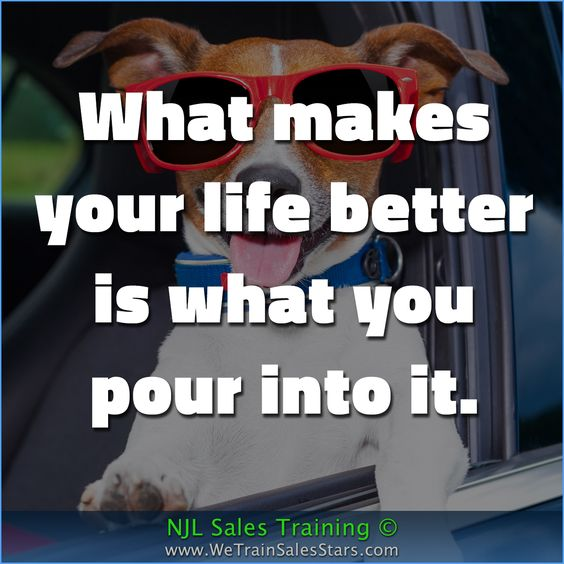 What makes your life better is what you  pour into it.  #NJLSalesTraining #motivation #inspiration #business #quotes #Advice