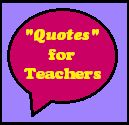 Wish I had found this site sooner! Can't tell you how many times I needed a great quote!: Classroom Quotes, Classroom Teaching, Teachers Blogspot, Teaching Quotes, Awesome Quotes, Teaching Ideas, Teacher Quotes, Teaching Classroom
