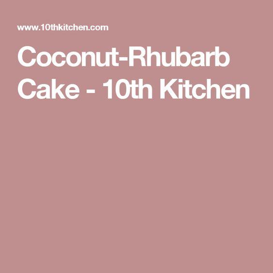 Coconut-Rhubarb Cake - 10th Kitchen