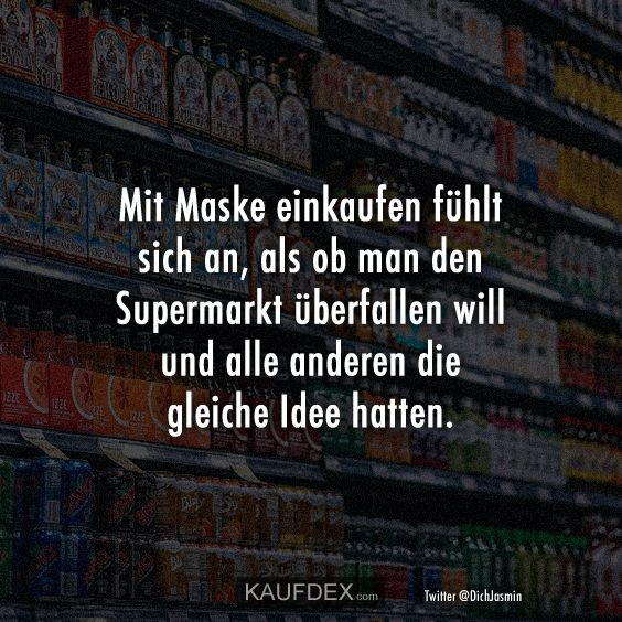 Mit Maske Einkaufen Fuhlt Sich An Kaufdex In 2020 Coole Spruche Bilder Witzige Spruche Lustige Witze Bilder