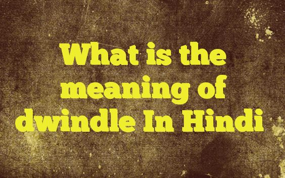 What is the meaning of dwindle In Hindi http://www.englishinhindi.com/?p=6794&What+is+the+meaning+of+dwindle+In+Hindi  Meaning of  dwindle in Hindi  SYNONYMS AND OTHER WORDS FOR dwindle  सूखना→dwindle,shrivel,droop,dry,desiccate,become dry क्षीण होना→fade,dwindle,wane,languish,decay,peak कम हो चलना→dwindle भ्रष्ट हो चलना→dwindle महत्त्व खोना→dwindle दु