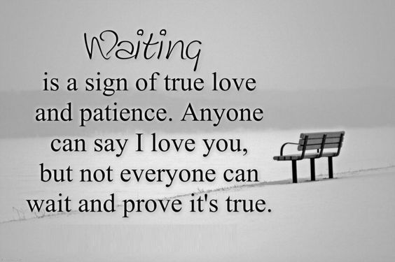 Was asked to prove my love by waiting; regardless of the silence and internal pain, I wait; thus, proving in silence that my love for her is unconditional....never fading...I just hope she knows....