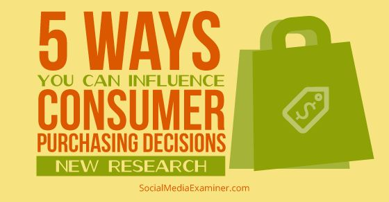 5 Ways You Can Influence Consumer Purchasing Decisions: New Research #consumerbehavior #targetaudience