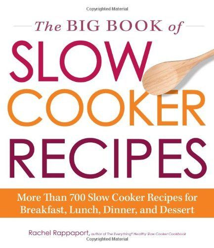The Big Book of Slow Cooker Recipes: More Than 700 Slow Cooker Recipes for Breakfast, Lunch, Dinner, and Dessert by Rachel Rappaport. $14.23. Publisher: Adams Media (January 18, 2013). Author: Rachel Rappaport. Publication: January 18, 2013