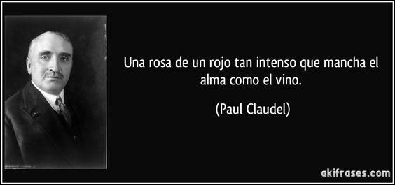 """Una rosa de un rojo tan intenso que mancha el alma como el vino"" - Paul Claudel"
