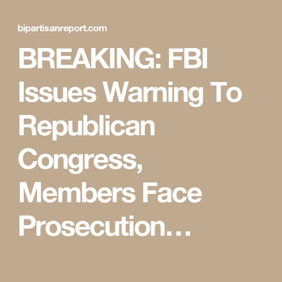 BREAKING: FBI Issues Warning To Republican Congress, Members Face Prosecution…