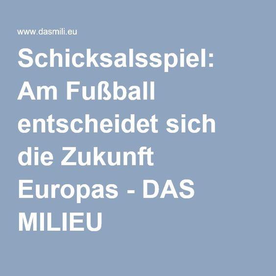 Schicksalsspiel: Am Fußball entscheidet sich die Zukunft Europas - DAS MILIEU