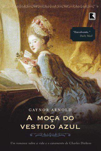 A Moça do Vestido Azul - Um Romance Sobre a Vida e o Casamento de Charles Dickens