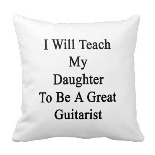 Teach My Daughter To Be A Great Guitarist Throw Pillow I Will Teach My