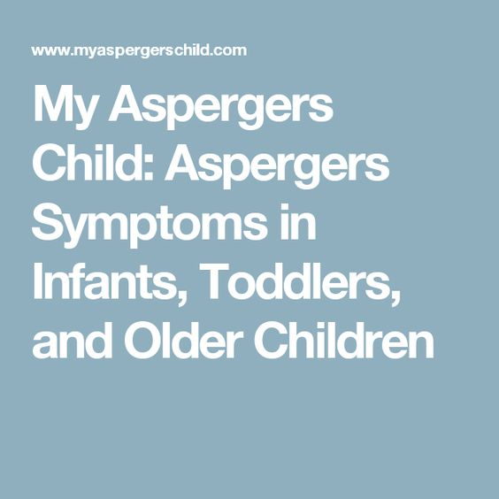 My Aspergers Child: Aspergers Symptoms in Infants, Toddlers, and Older Children