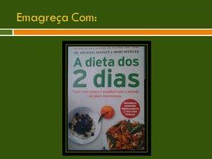 Quer Emagrecer? A Dieta dos 2 Dias!