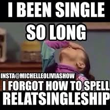 Funny Memes About Being A Single Woman Funny Single Memes Single Quotes Funny Single Humor