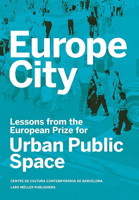 Europe city : lessons from the European Prize for Urban Public Space / [editor, Diane Gray ; director, Judit Carrera].-- Zürich : Lars Müller ; Barcelona : Centre de Cultura Contemporània de Barcelona, cop. 2015.