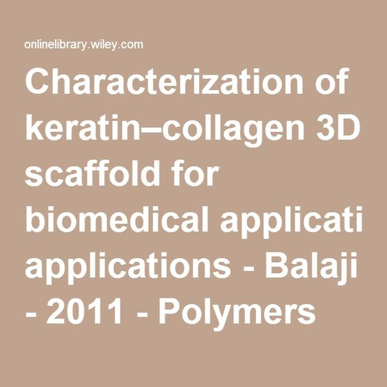 Characterization of keratin–collagen 3D scaffold for biomedical applications - Balaji - 2011 - Polymers for Advanced Technologies - Wiley Online Library