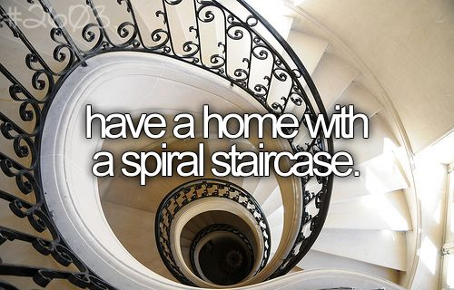 Have a home with a spiral staircase.