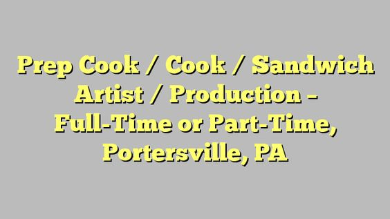 Prep Cook \/ Cook \/ Sandwich Artist \/ Production - Full-Time or - prep cook