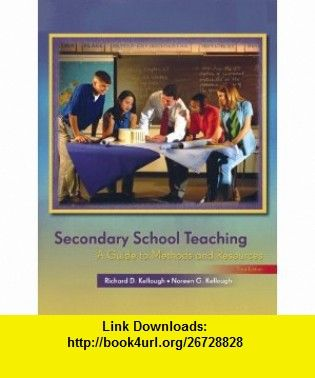 Secondary School Teaching A Guide to Methods and Resources (3rd Edition) (9780131709300) Richard D. Kellough, Noreen G. Kellough , ISBN-10: 0131709305  , ISBN-13: 978-0131709300 ,  , tutorials , pdf , ebook , torrent , downloads , rapidshare , filesonic , hotfile , megaupload , fileserve