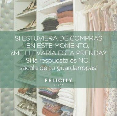 """#FashionTip: """"Si estuviera de compras en este momento, ¿me llevaría esta prenda?"""" Si la respuesta es NO, sacala de tu guardarropas!  By Felicity Urban"""