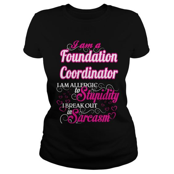 Foundation Coordinator I Am Allergic To Stupidity I Break Out In Sarcasm T-Shirts, Hoodies. CHECK PRICE ==► Funny Tee Shirts