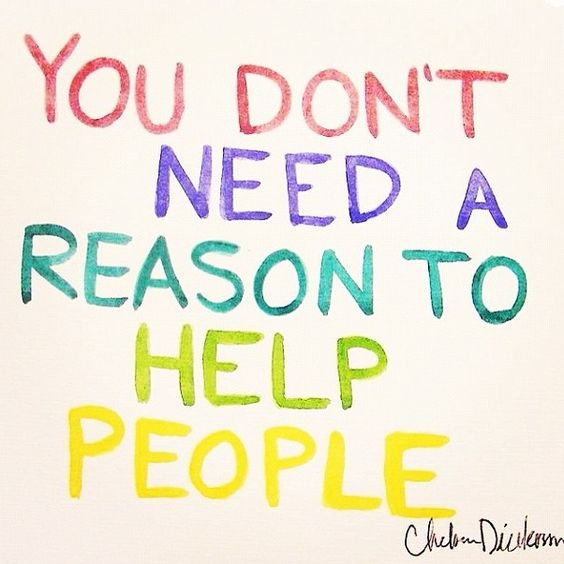 You don't need a reason to help anyone,We are all in this together!!! We are one.