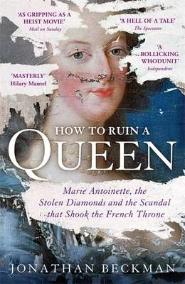 How to Ruin a Queen: Marie Antoinette, the Stolen Diamonds and the Scandal That Shook the French Throne (Aug):