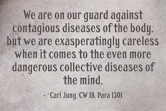 We are on our guard against contagious diseases of the body, but we are exasperatingly careless when it comes to the even more dangerous collective diseases of the mind.