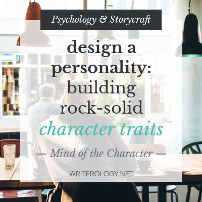 Creating a character? Get out your writer's toolbox because it's time to build the basis of a personality. What with? Trait theory.