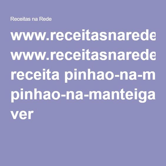 www.receitasnarede.com receita pinhao-na-manteiga-e-alho ver