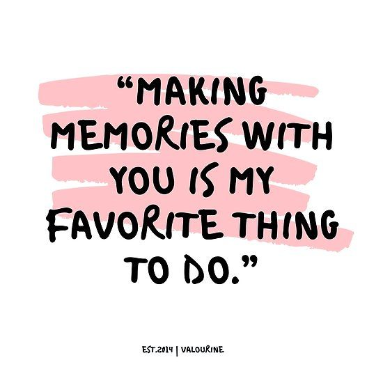 Making Memories With You Is My Favorite Thing To Do Love Quotes Quote Quotes Moti Making Memories Quotes Good Memories Quotes Short Friendship Quotes